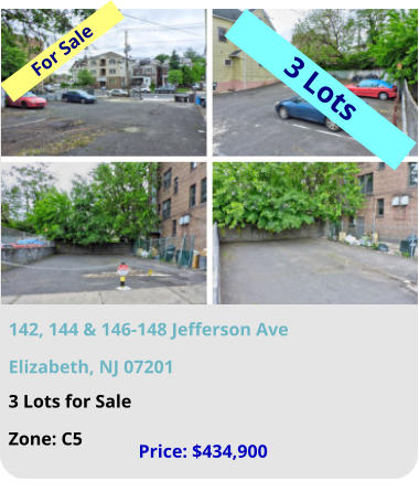142, 144 & 146-148 Jefferson Ave Elizabeth, NJ 07201 3 Lots for Sale Zone: C5  Price: $434,900 For Sale 3 Lots