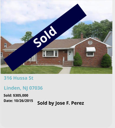 316 Hussa St Linden, NJ 07036 Sold: $305,000 Date: 10/26/2015 Sold by Jose F. Perez Sold